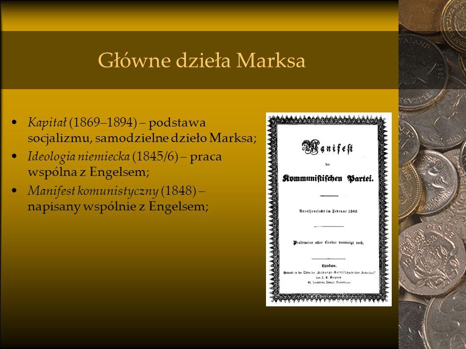 Główne dzieła Marksa Kapitał (1869–1894) – podstawa socjalizmu, samodzielne dzieło Marksa; Ideologia niemiecka (1845/6) – praca wspólna z Engelsem;