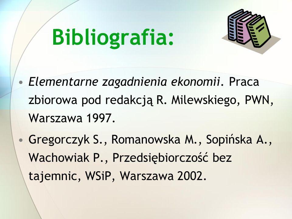 Bibliografia:Elementarne zagadnienia ekonomii. Praca zbiorowa pod redakcją R. Milewskiego, PWN, Warszawa 1997.
