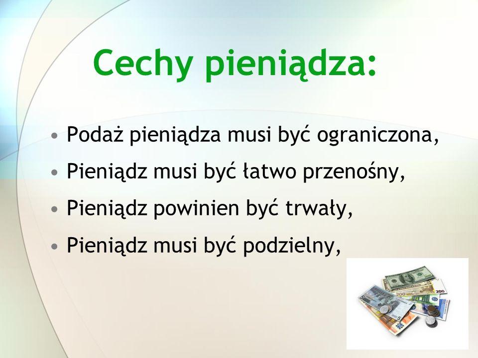 Cechy pieniądza: Podaż pieniądza musi być ograniczona,