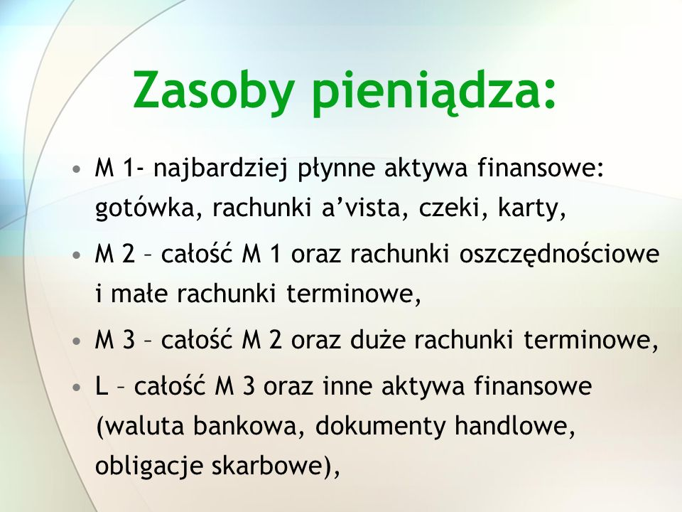 Zasoby pieniądza: M 1- najbardziej płynne aktywa finansowe: gotówka, rachunki a'vista, czeki, karty,