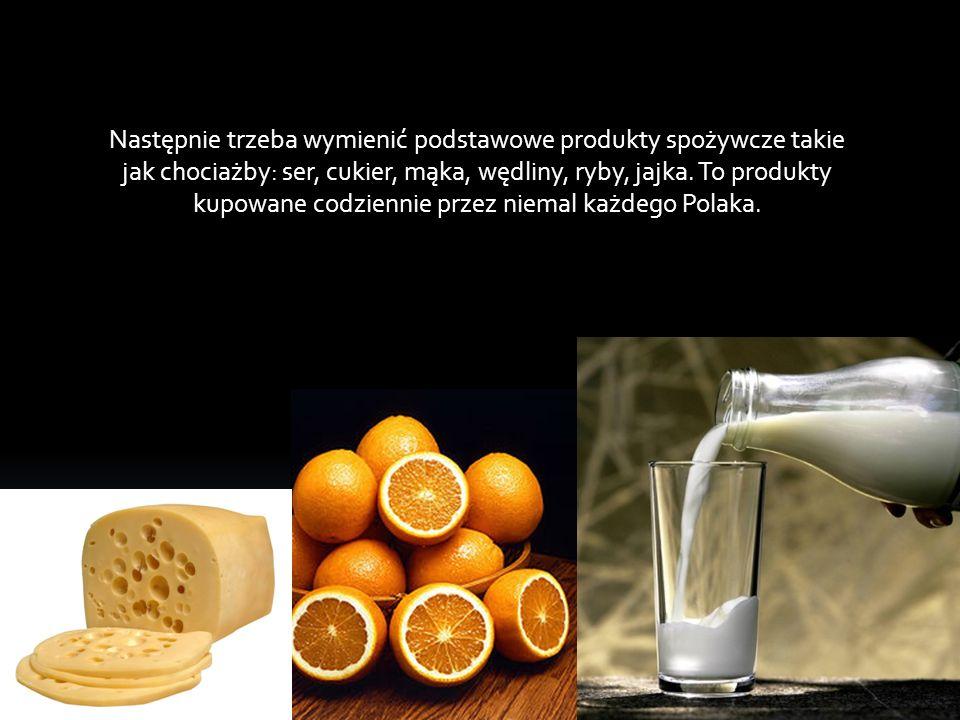 Następnie trzeba wymienić podstawowe produkty spożywcze takie jak chociażby: ser, cukier, mąka, wędliny, ryby, jajka.