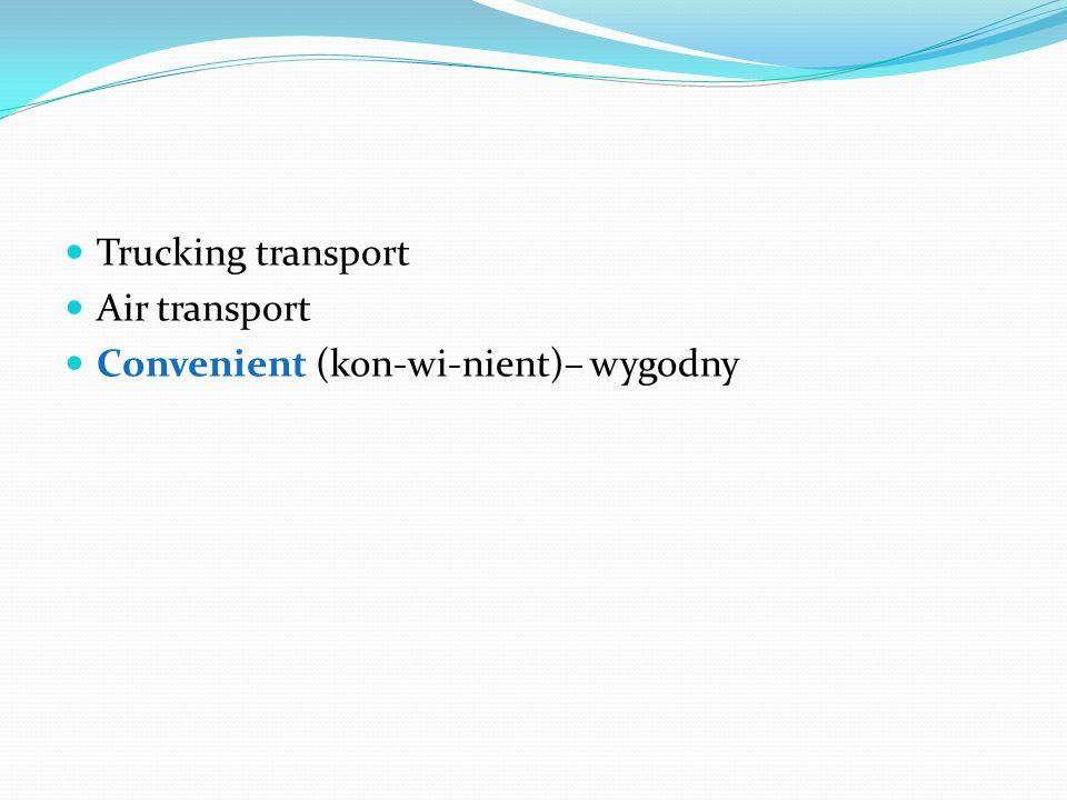 Trucking transport Air transport Convenient (kon-wi-nient)– wygodny