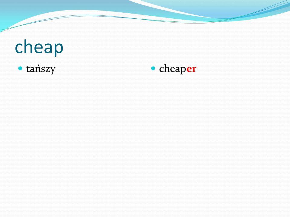 cheap tańszy cheaper