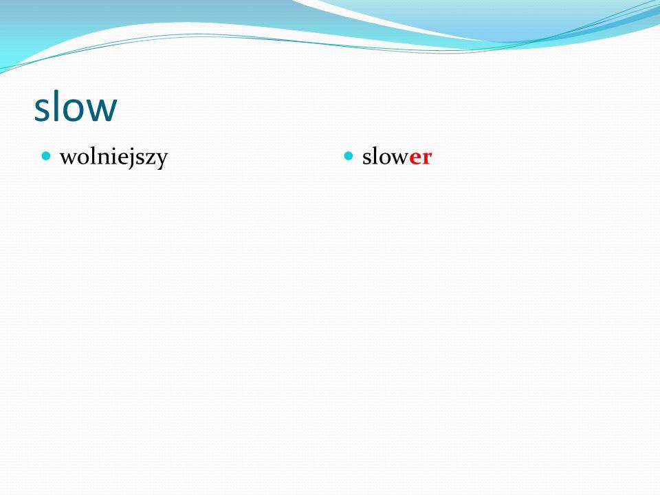 slow wolniejszy slower