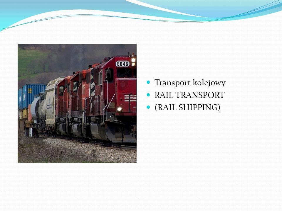 Transport kolejowy RAIL TRANSPORT (RAIL SHIPPING)