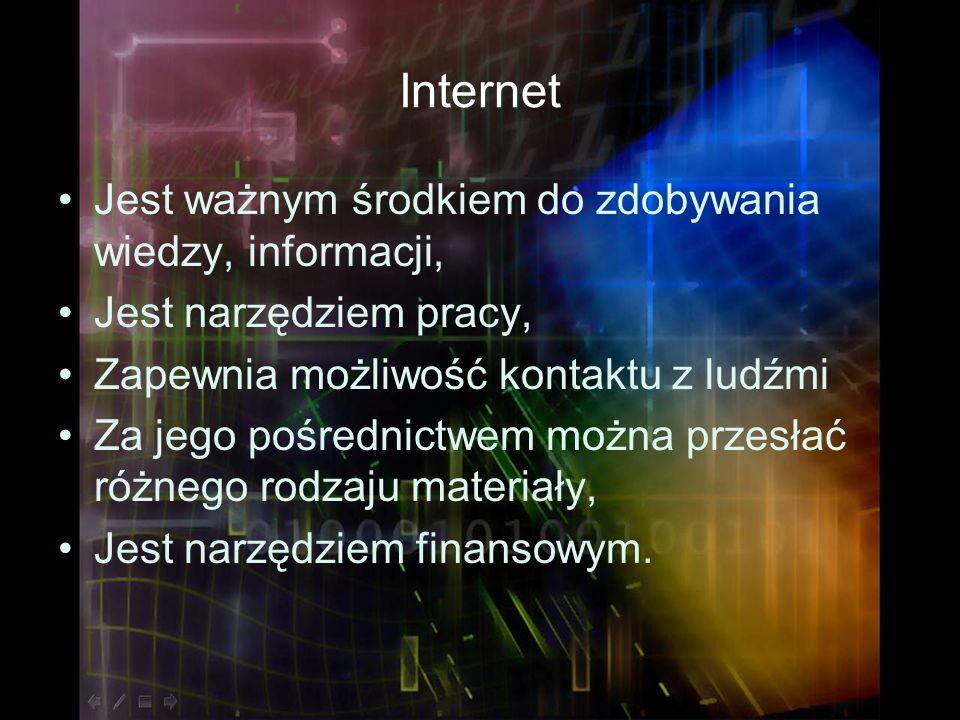 Internet Jest ważnym środkiem do zdobywania wiedzy, informacji,