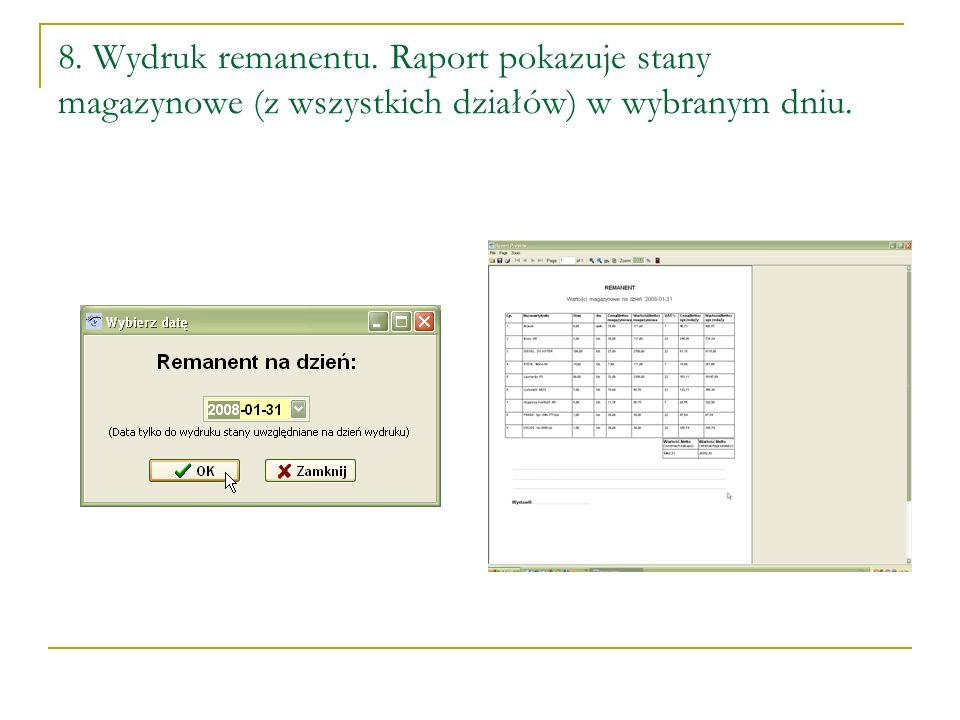 8. Wydruk remanentu. Raport pokazuje stany magazynowe (z wszystkich działów) w wybranym dniu.