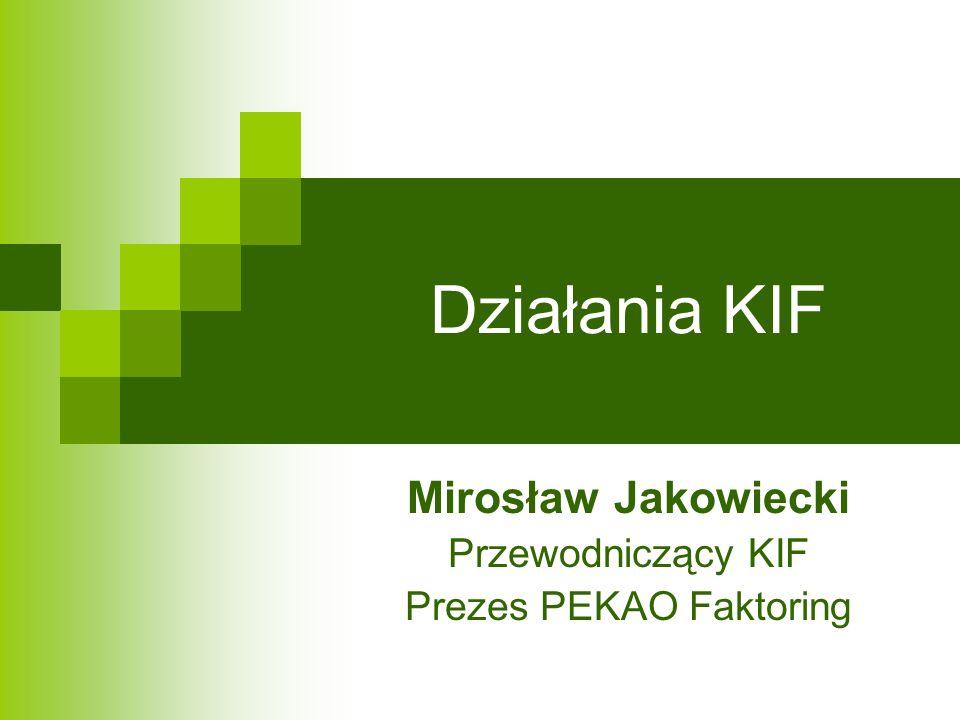 Mirosław Jakowiecki Przewodniczący KIF Prezes PEKAO Faktoring