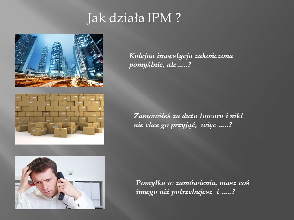 Jak działa IPM Kolejna inwestycja zakończona pomyślnie, ale…..