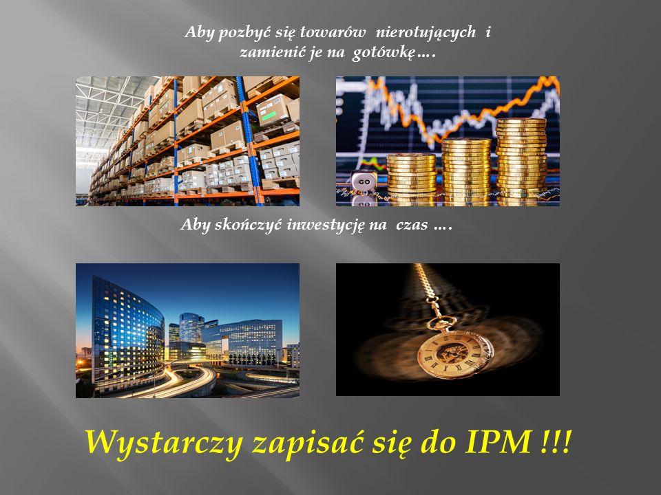 Wystarczy zapisać się do IPM !!!