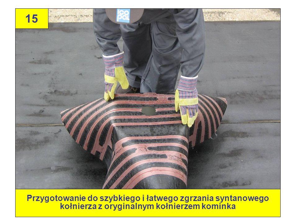 15 Przygotowanie do szybkiego i łatwego zgrzania syntanowego kołnierza z oryginalnym kołnierzem kominka.