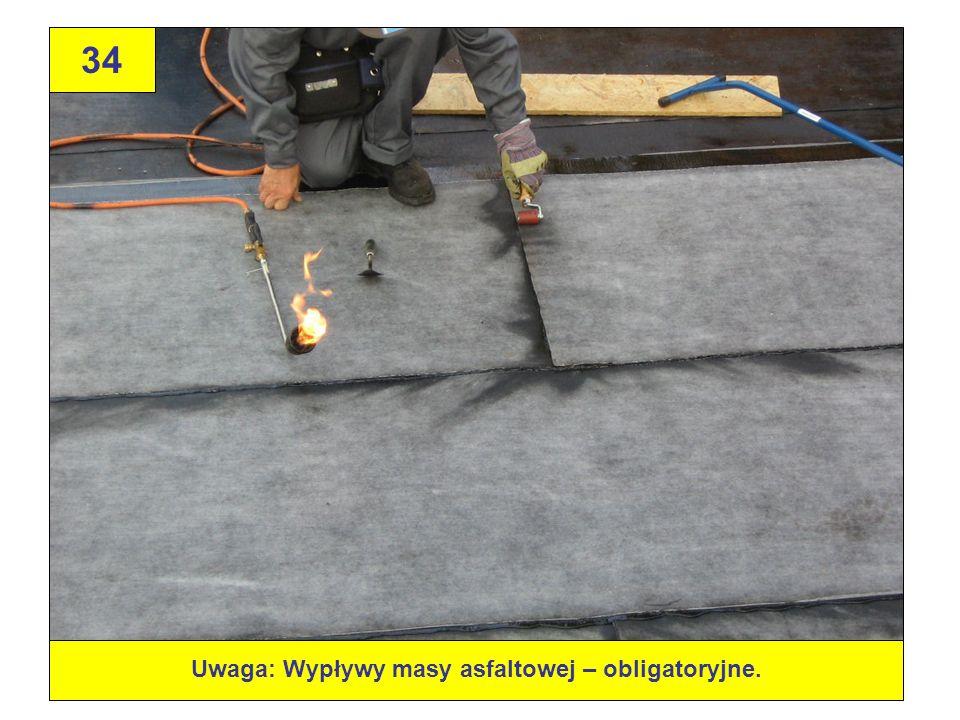 Uwaga: Wypływy masy asfaltowej – obligatoryjne.