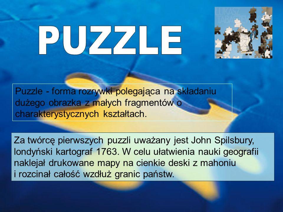 PUZZLE Puzzle - forma rozrywki polegająca na składaniu dużego obrazka z małych fragmentów o charakterystycznych kształtach.