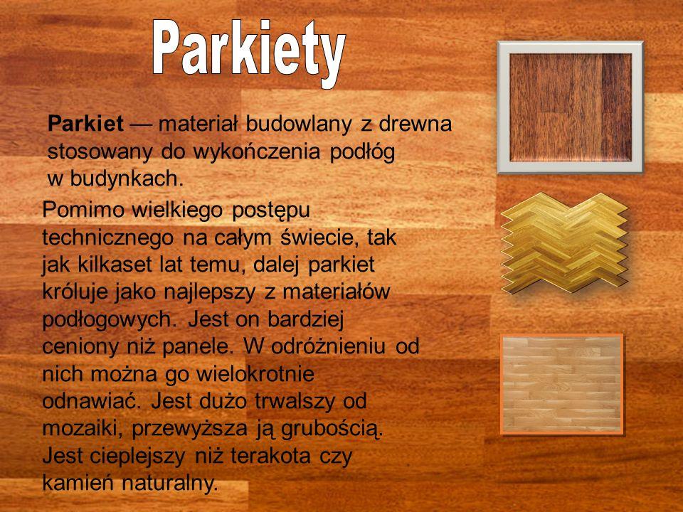Parkiety Parkiet — materiał budowlany z drewna stosowany do wykończenia podłóg. w budynkach.