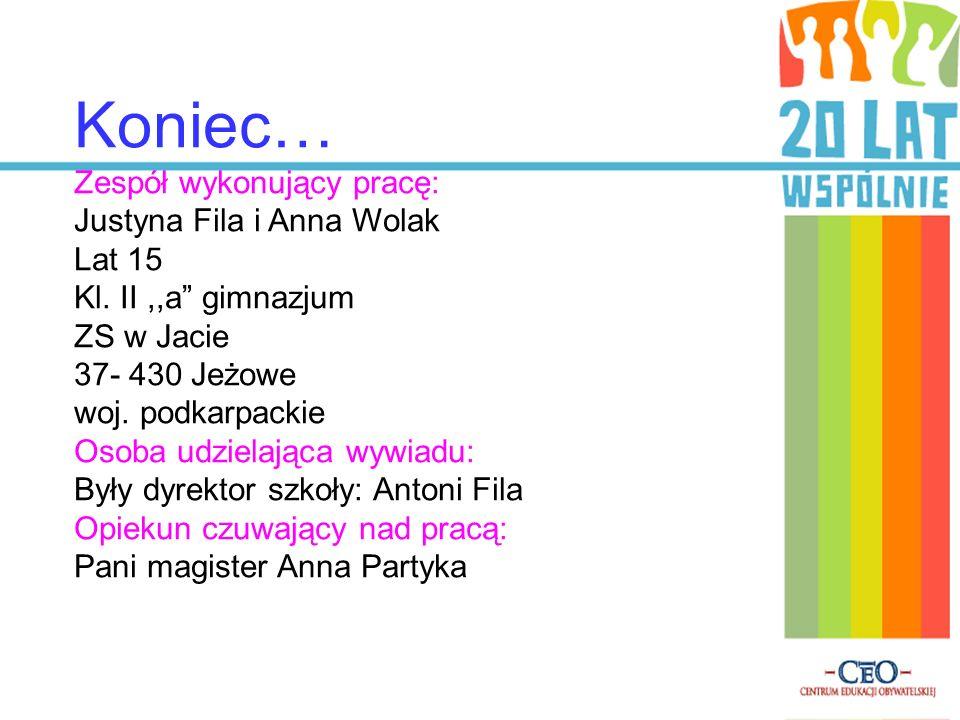 Koniec… Zespół wykonujący pracę: Justyna Fila i Anna Wolak Lat 15