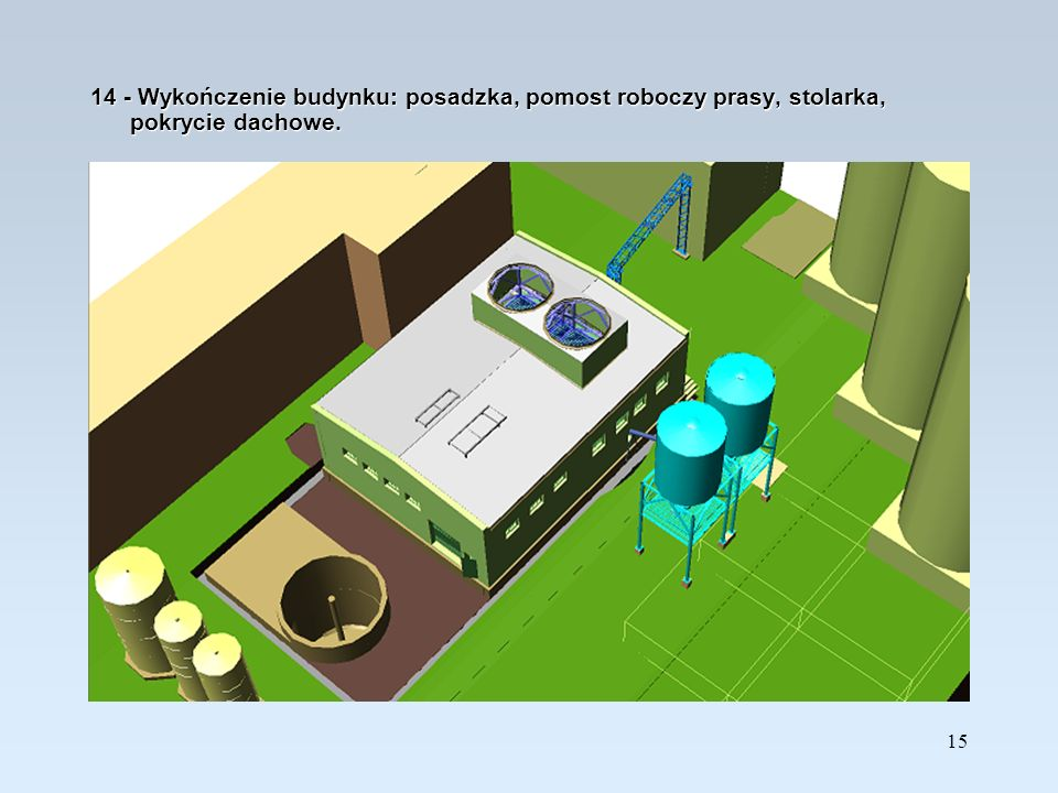 14 - Wykończenie budynku: posadzka, pomost roboczy prasy, stolarka, pokrycie dachowe.