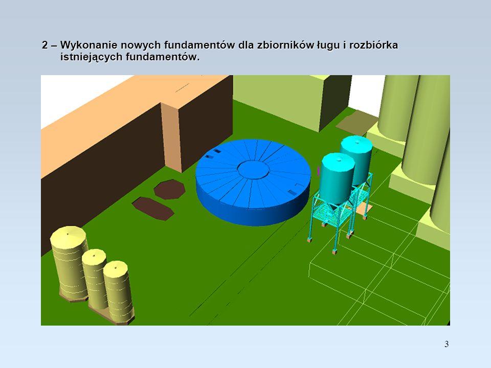 2 – Wykonanie nowych fundamentów dla zbiorników ługu i rozbiórka istniejących fundamentów.