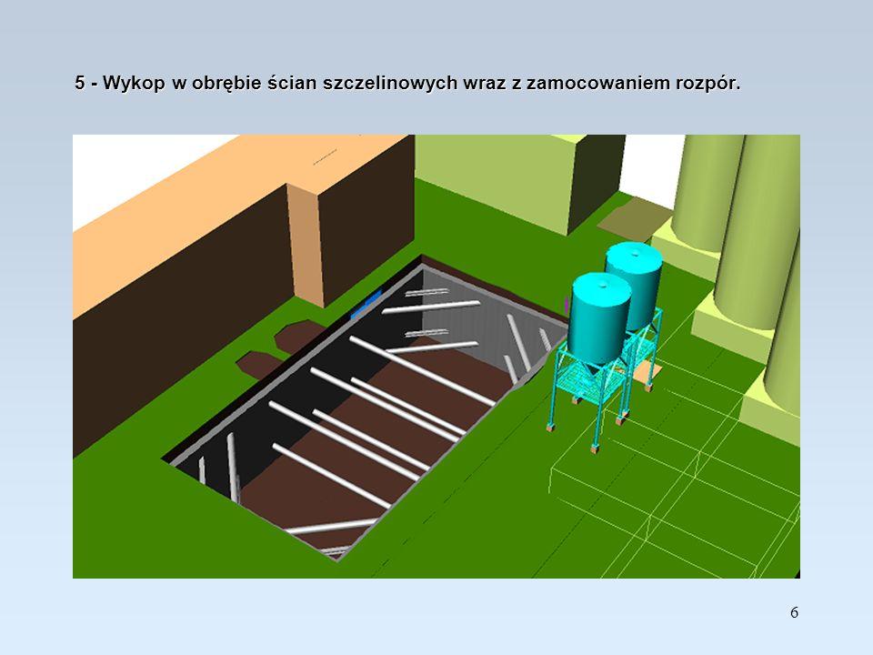 5 - Wykop w obrębie ścian szczelinowych wraz z zamocowaniem rozpór.