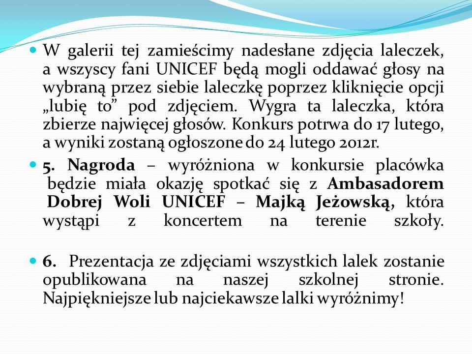 """W galerii tej zamieścimy nadesłane zdjęcia laleczek, a wszyscy fani UNICEF będą mogli oddawać głosy na wybraną przez siebie laleczkę poprzez kliknięcie opcji """"lubię to pod zdjęciem. Wygra ta laleczka, która zbierze najwięcej głosów. Konkurs potrwa do 17 lutego, a wyniki zostaną ogłoszone do 24 lutego 2012r."""