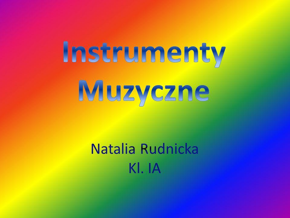 Instrumenty Muzyczne Natalia Rudnicka Kl. IA