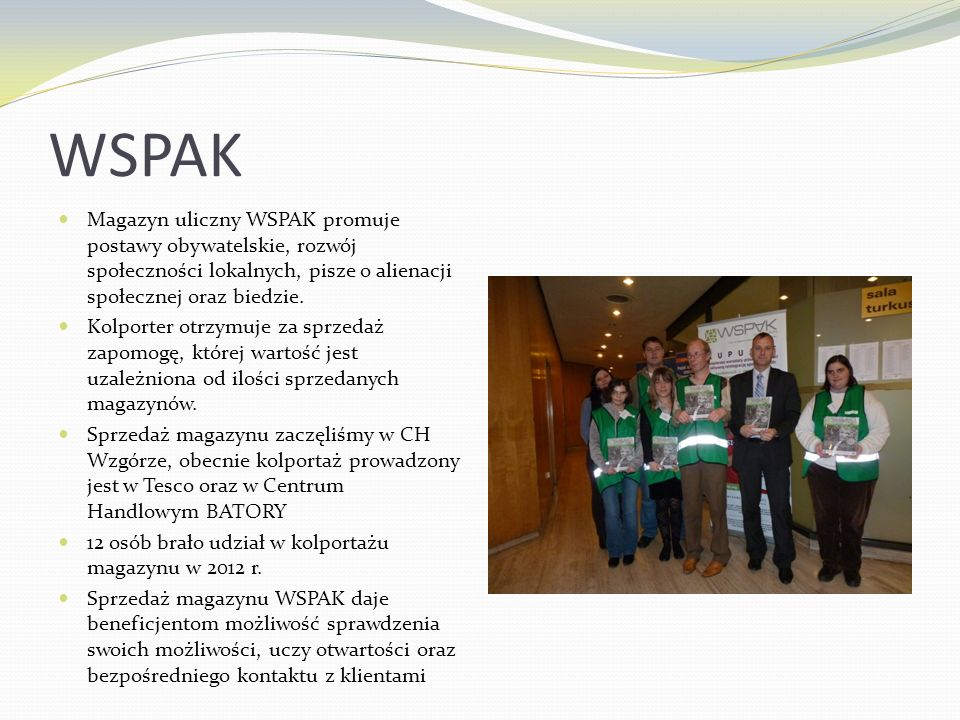 WSPAK Magazyn uliczny WSPAK promuje postawy obywatelskie, rozwój społeczności lokalnych, pisze o alienacji społecznej oraz biedzie.
