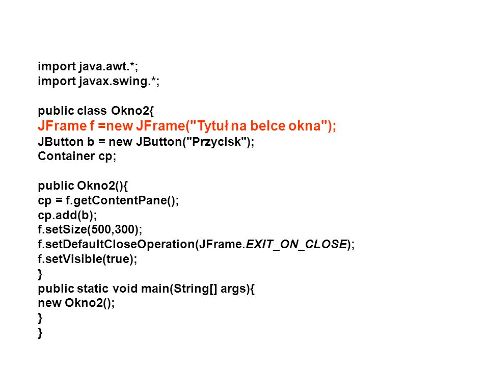 JFrame f =new JFrame( Tytuł na belce okna );