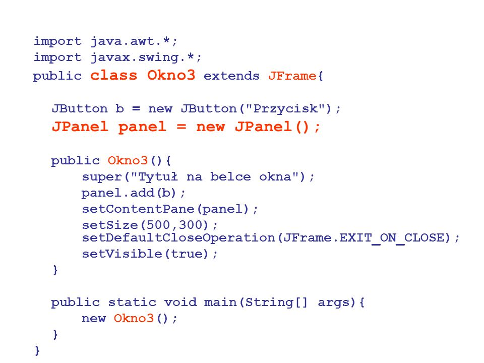 import java.awt.*; import javax.swing.*; public class Okno3 extends JFrame{ JButton b = new JButton( Przycisk );
