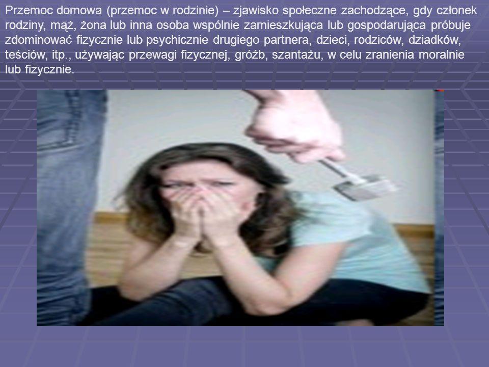 Przemoc domowa (przemoc w rodzinie) – zjawisko społeczne zachodzące, gdy członek rodziny, mąż, żona lub inna osoba wspólnie zamieszkująca lub gospodarująca próbuje zdominować fizycznie lub psychicznie drugiego partnera, dzieci, rodziców, dziadków, teściów, itp., używając przewagi fizycznej, gróźb, szantażu, w celu zranienia moralnie lub fizycznie.