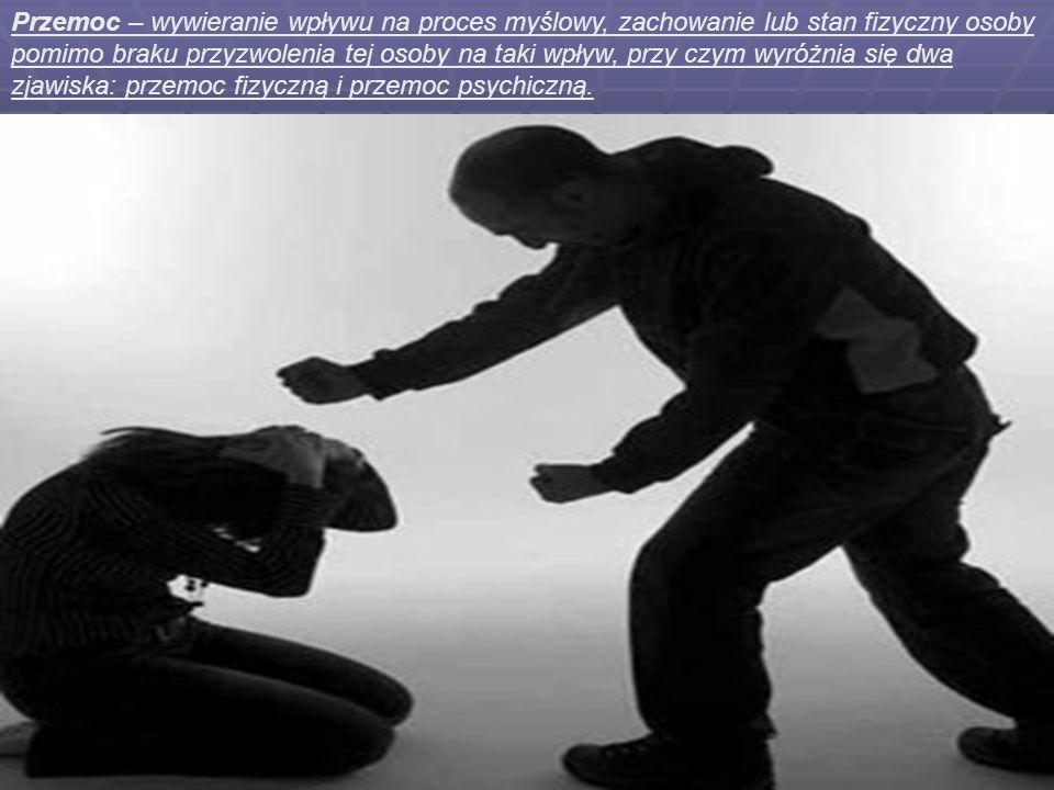 Przemoc – wywieranie wpływu na proces myślowy, zachowanie lub stan fizyczny osoby pomimo braku przyzwolenia tej osoby na taki wpływ, przy czym wyróżnia się dwa zjawiska: przemoc fizyczną i przemoc psychiczną.