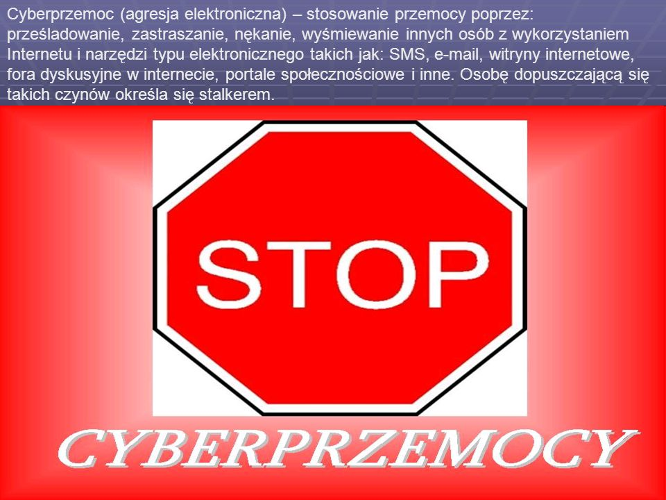 Cyberprzemoc (agresja elektroniczna) – stosowanie przemocy poprzez: prześladowanie, zastraszanie, nękanie, wyśmiewanie innych osób z wykorzystaniem Internetu i narzędzi typu elektronicznego takich jak: SMS, e-mail, witryny internetowe, fora dyskusyjne w internecie, portale społecznościowe i inne.
