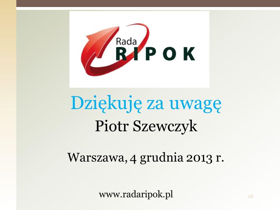 Dziękuję za uwagę Piotr Szewczyk Warszawa, 4 grudnia 2013 r.