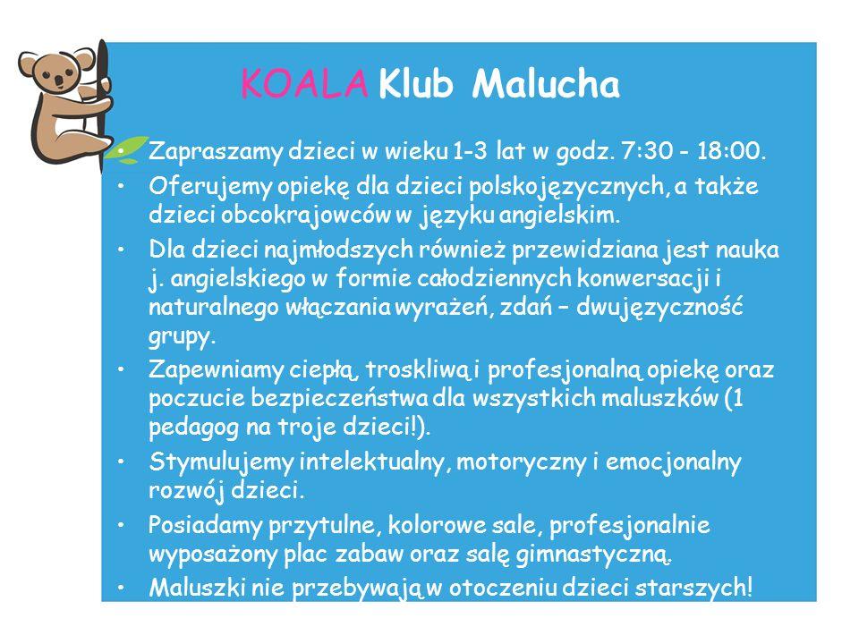 KOALA Klub Malucha Zapraszamy dzieci w wieku 1-3 lat w godz. 7:30 - 18:00.