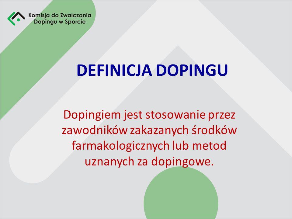 DEFINICJA DOPINGU Dopingiem jest stosowanie przez zawodników zakazanych środków farmakologicznych lub metod uznanych za dopingowe.