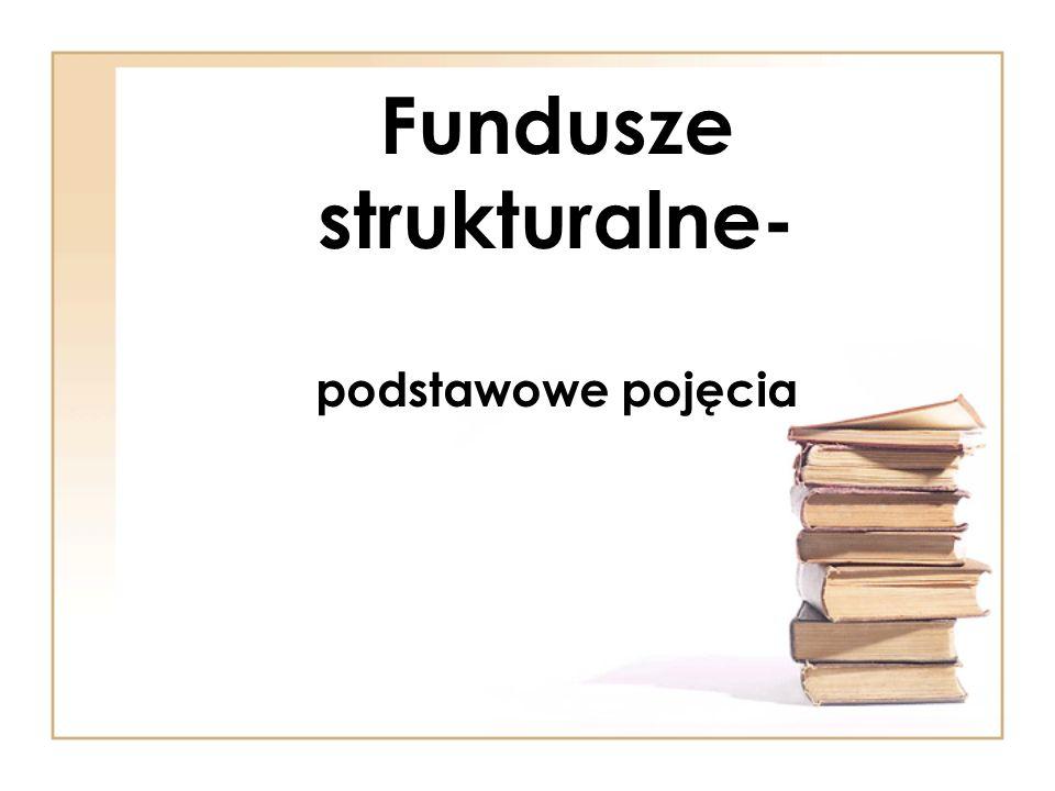 Fundusze strukturalne- podstawowe pojęcia
