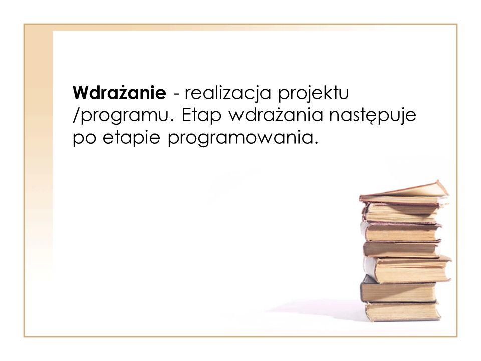 Wdrażanie - realizacja projektu /programu