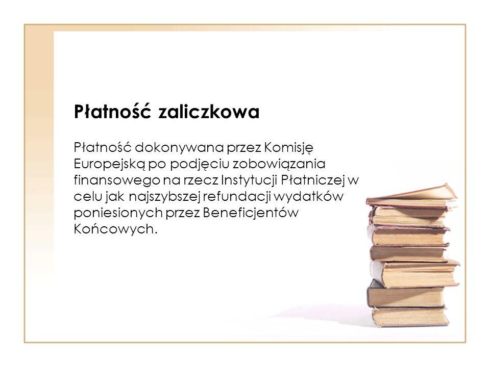 Płatność zaliczkowa Płatność dokonywana przez Komisję Europejską po podjęciu zobowiązania finansowego na rzecz Instytucji Płatniczej w celu jak najszybszej refundacji wydatków poniesionych przez Beneficjentów Końcowych.