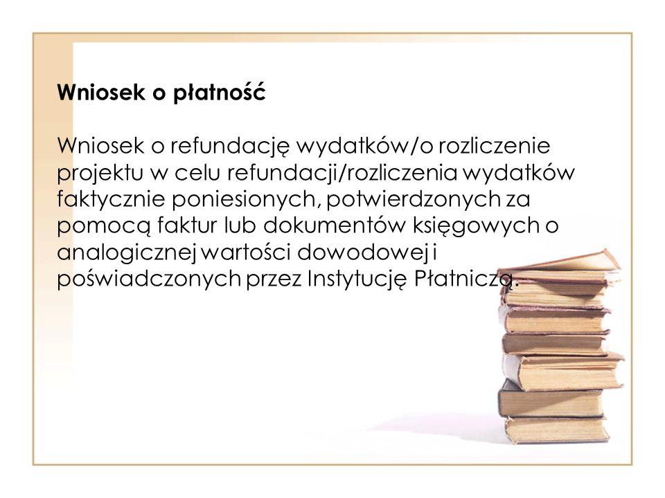 Wniosek o płatność Wniosek o refundację wydatków/o rozliczenie projektu w celu refundacji/rozliczenia wydatków faktycznie poniesionych, potwierdzonych za pomocą faktur lub dokumentów księgowych o analogicznej wartości dowodowej i poświadczonych przez Instytucję Płatniczą.