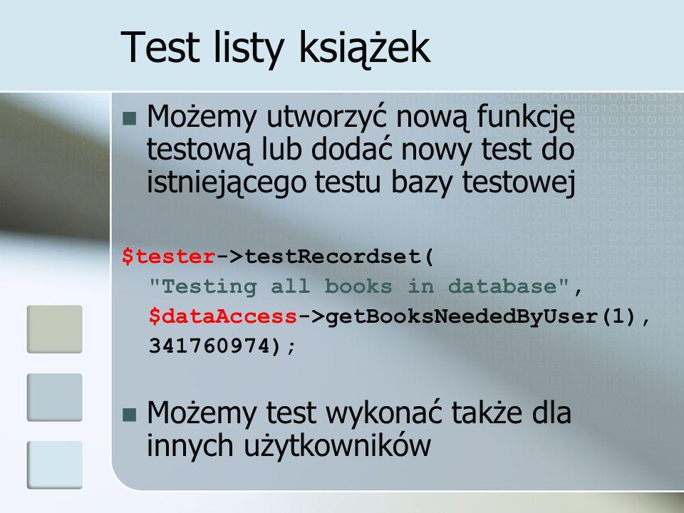 Test listy książek Możemy utworzyć nową funkcję testową lub dodać nowy test do istniejącego testu bazy testowej.