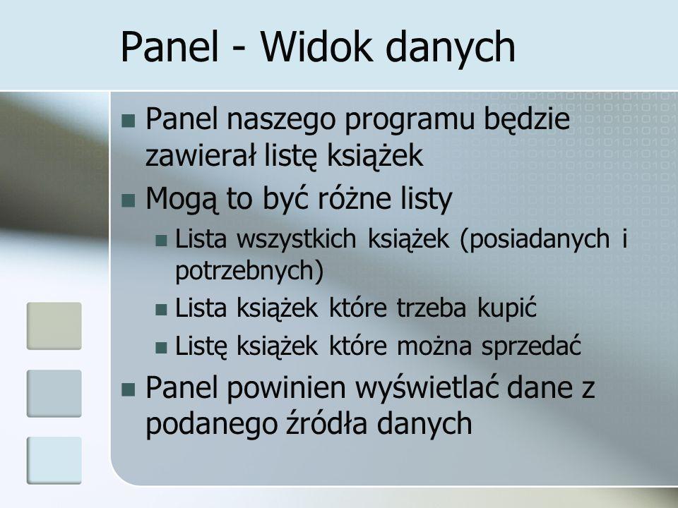 Panel - Widok danych Panel naszego programu będzie zawierał listę książek. Mogą to być różne listy.