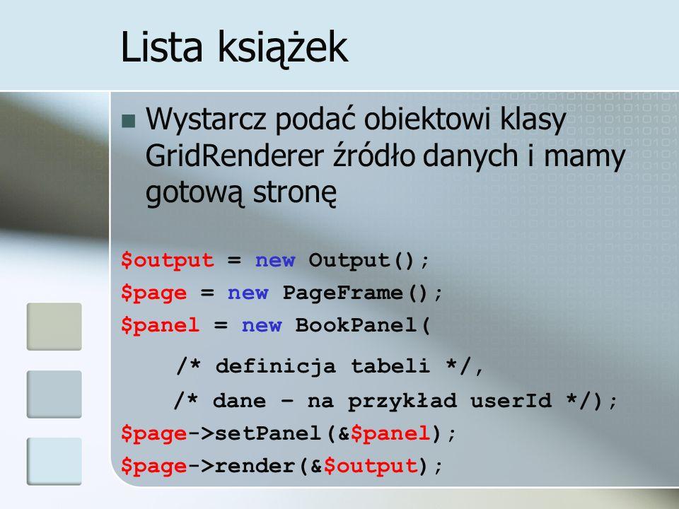 Lista książek Wystarcz podać obiektowi klasy GridRenderer źródło danych i mamy gotową stronę. $output = new Output();