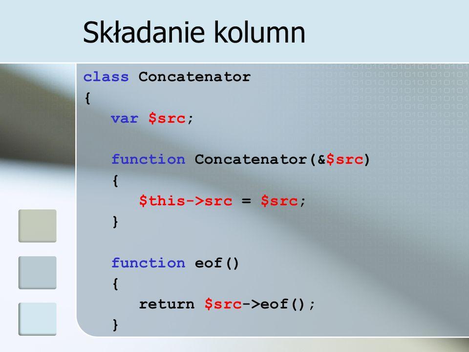 Składanie kolumn class Concatenator { var $src;