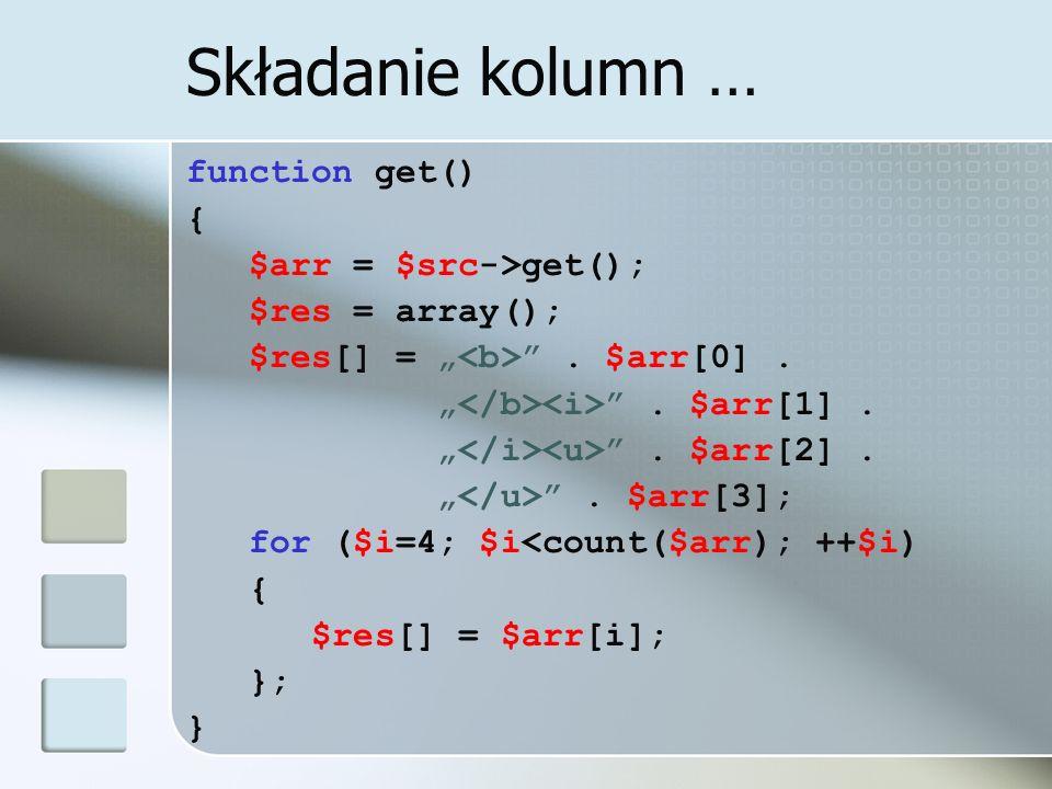 Składanie kolumn … function get() { $arr = $src->get();