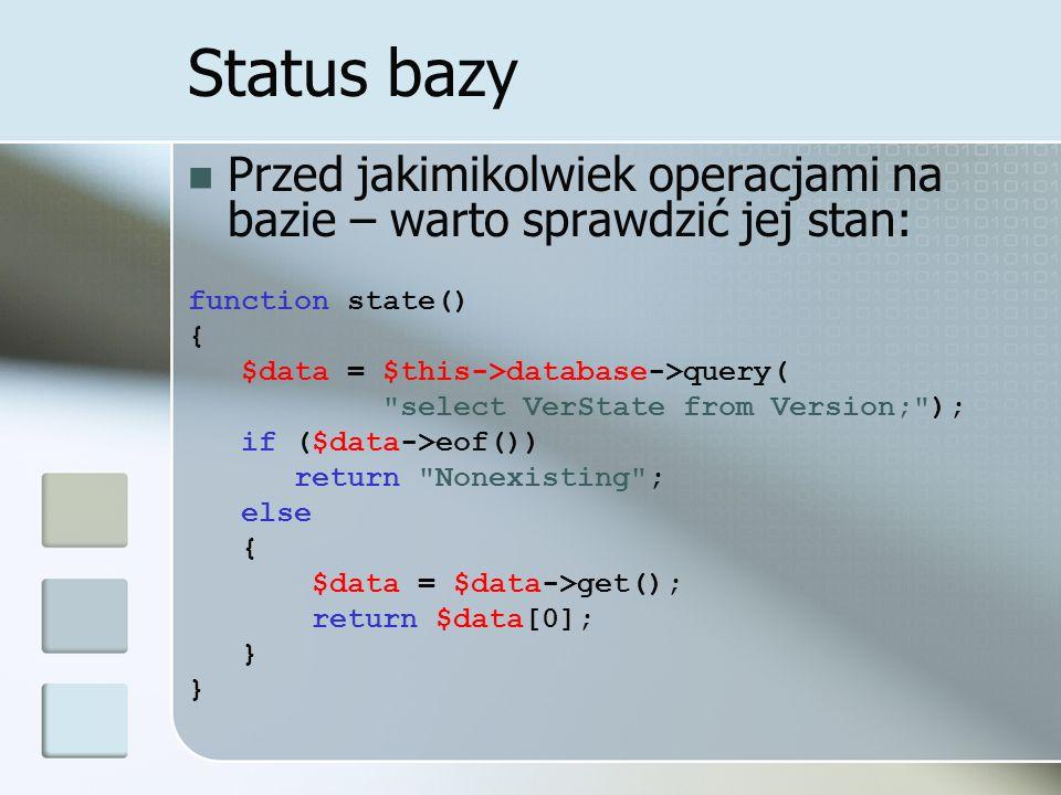 Status bazy Przed jakimikolwiek operacjami na bazie – warto sprawdzić jej stan: function state() {