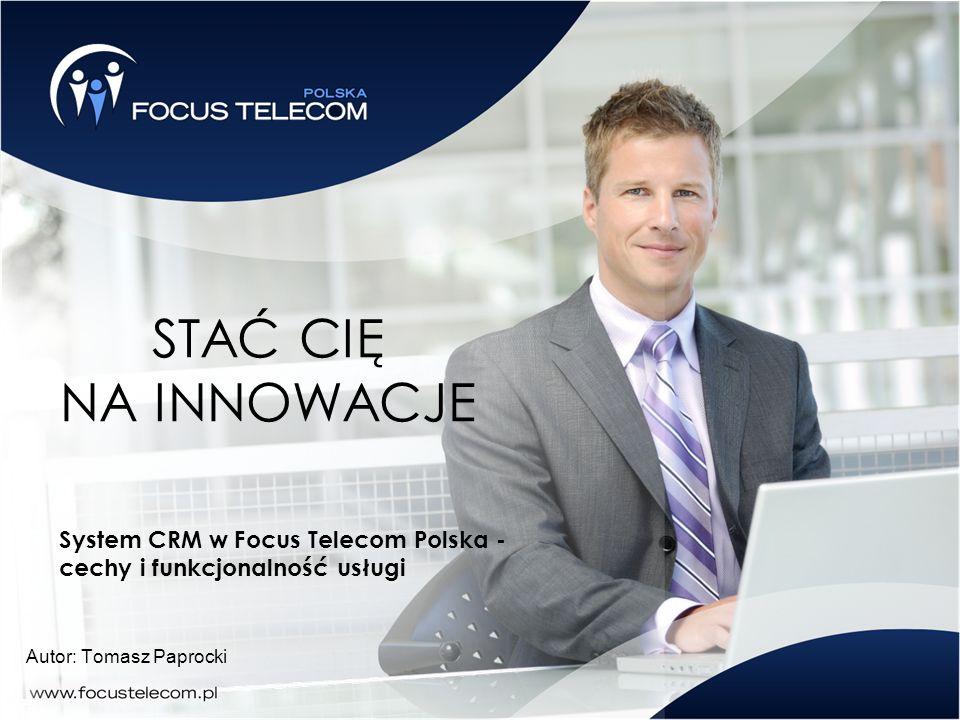 STAĆ CIĘ NA INNOWACJE System CRM w Focus Telecom Polska - cechy i funkcjonalność usługi.