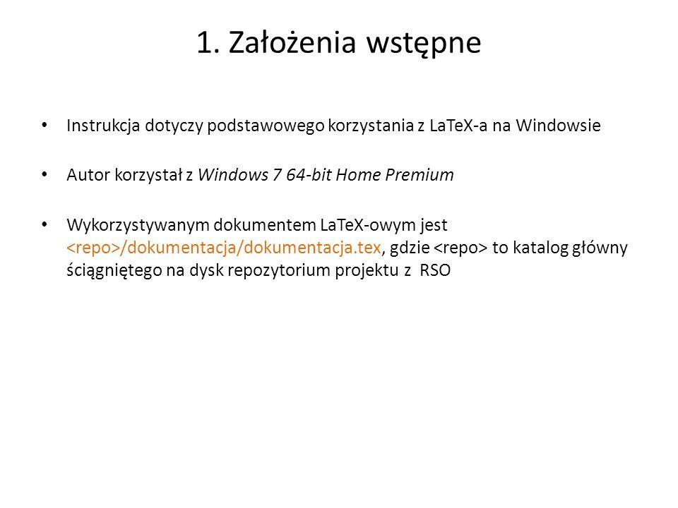 1. Założenia wstępneInstrukcja dotyczy podstawowego korzystania z LaTeX-a na Windowsie. Autor korzystał z Windows 7 64-bit Home Premium.