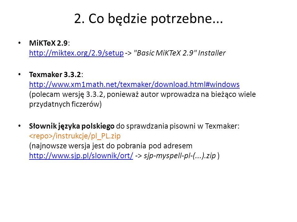 2. Co będzie potrzebne... MiKTeX 2.9: http://miktex.org/2.9/setup -> Basic MiKTeX 2.9 Installer.