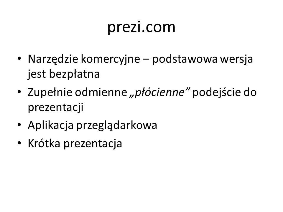 prezi.com Narzędzie komercyjne – podstawowa wersja jest bezpłatna