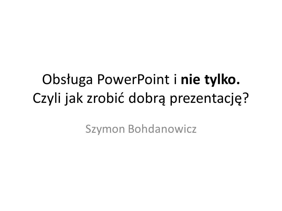 Obsługa PowerPoint i nie tylko. Czyli jak zrobić dobrą prezentację