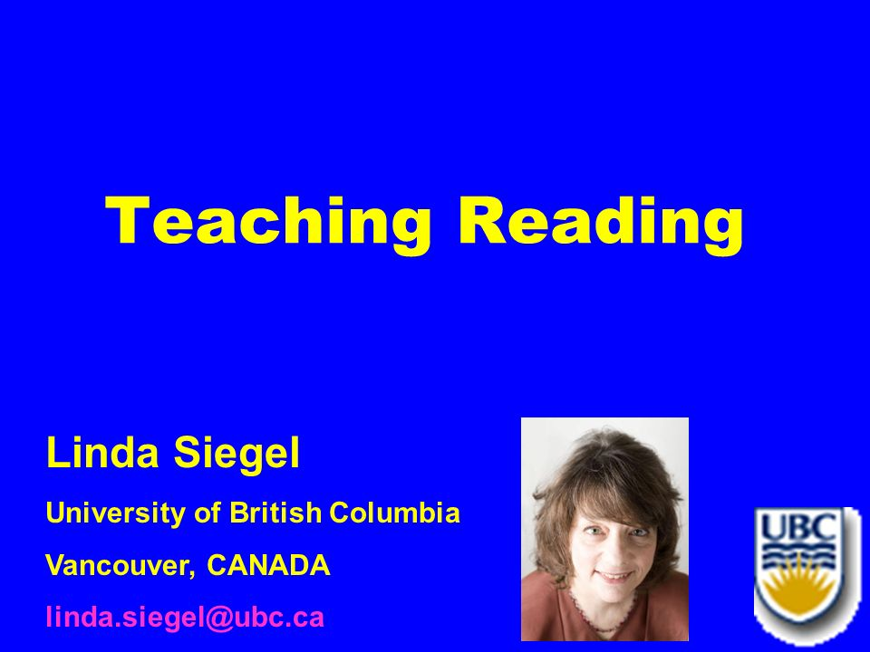 Teaching Reading Linda Siegel University of British Columbia