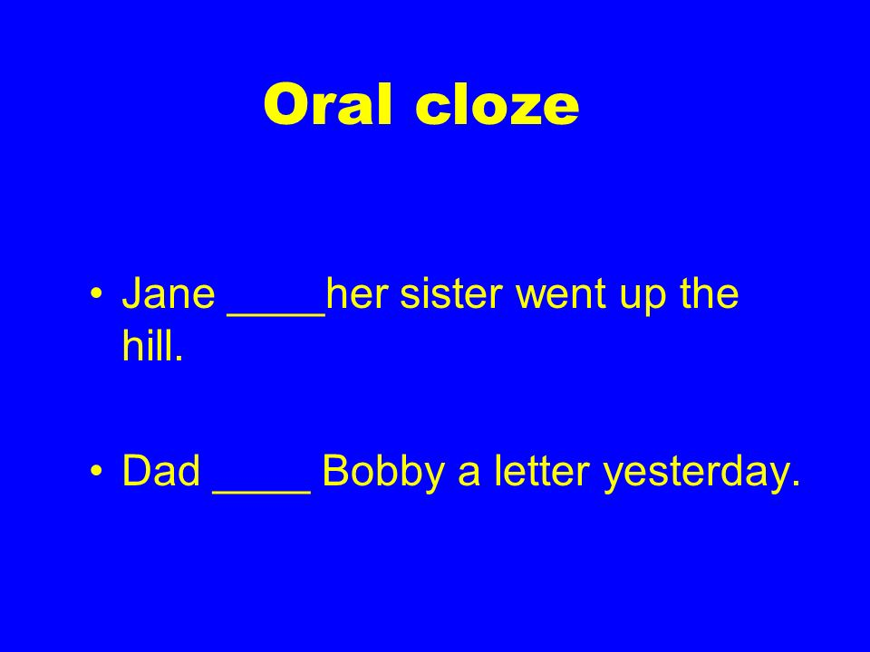 Oral cloze Jane ____her sister went up the hill.